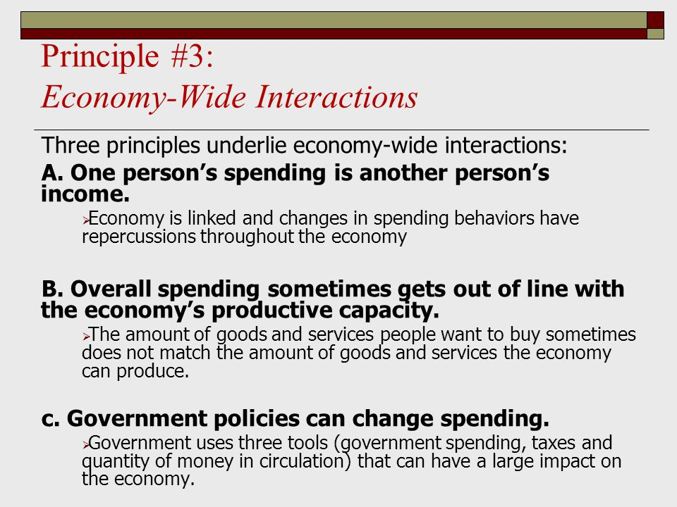 Principle #3: Economy-Wide Interactions Three principles underlie economy-wide interactions: A.