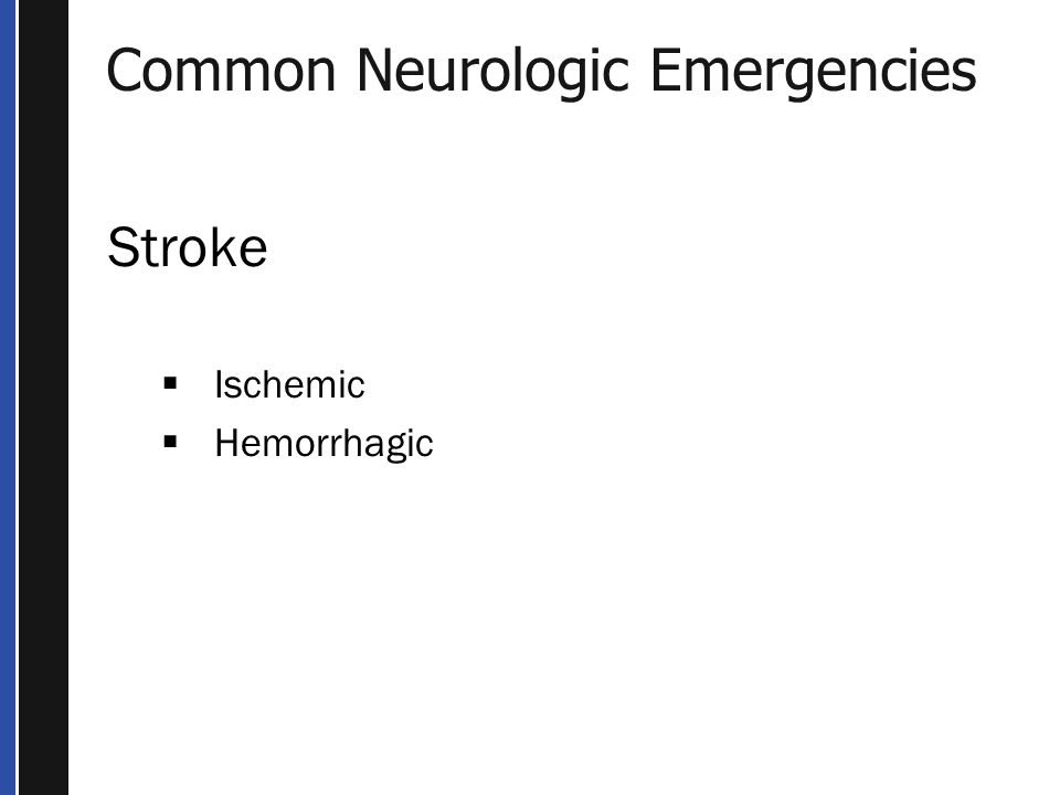 Common Neurologic Emergencies Stroke  Ischemic  Hemorrhagic