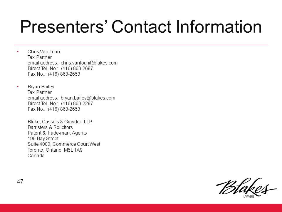 Presenters' Contact Information Chris Van Loan Tax Partner email address: chris.vanloan@blakes.com Direct Tel. No.: (416) 863-2687 Fax No.: (416) 863-
