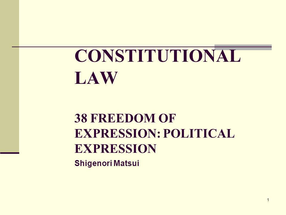 1 CONSTITUTIONAL LAW 38 FREEDOM OF EXPRESSION: POLITICAL EXPRESSION Shigenori Matsui