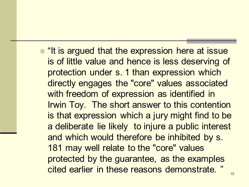 """It is argued that the expression here at issue is of little value and hence is less deserving of protection under s. 1 than expression which directly"