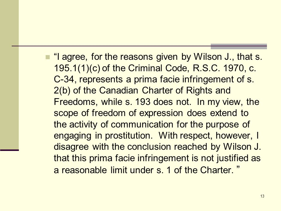 """I agree, for the reasons given by Wilson J., that s. 195.1(1)(c) of the Criminal Code, R.S.C. 1970, c. C ‑ 34, represents a prima facie infringement"