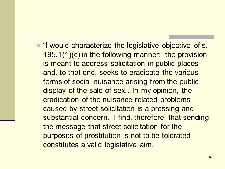 """I would characterize the legislative objective of s. 195.1(1)(c) in the following manner: the provision is meant to address solicitation in public pl"