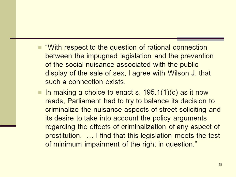 """With respect to the question of rational connection between the impugned legislation and the prevention of the social nuisance associated with the pu"