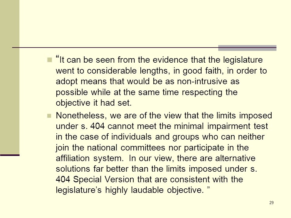 It can be seen from the evidence that the legislature went to considerable lengths, in good faith, in order to adopt means that would be as non ‑ intrusive as possible while at the same time respecting the objective it had set.