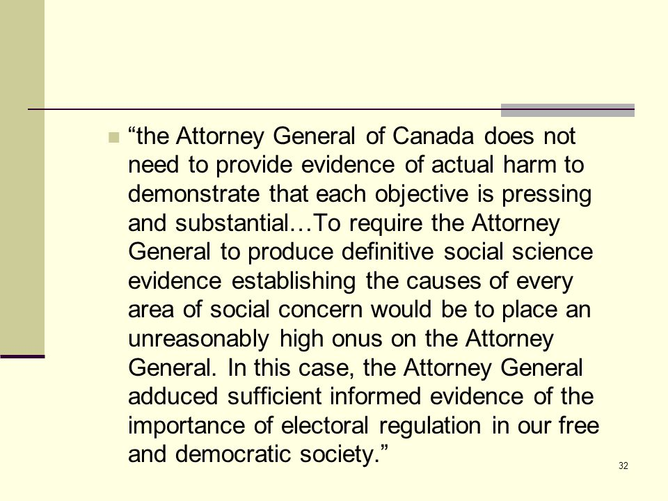 the Attorney General of Canada does not need to provide evidence of actual harm to demonstrate that each objective is pressing and substantial…To require the Attorney General to produce definitive social science evidence establishing the causes of every area of social concern would be to place an unreasonably high onus on the Attorney General.