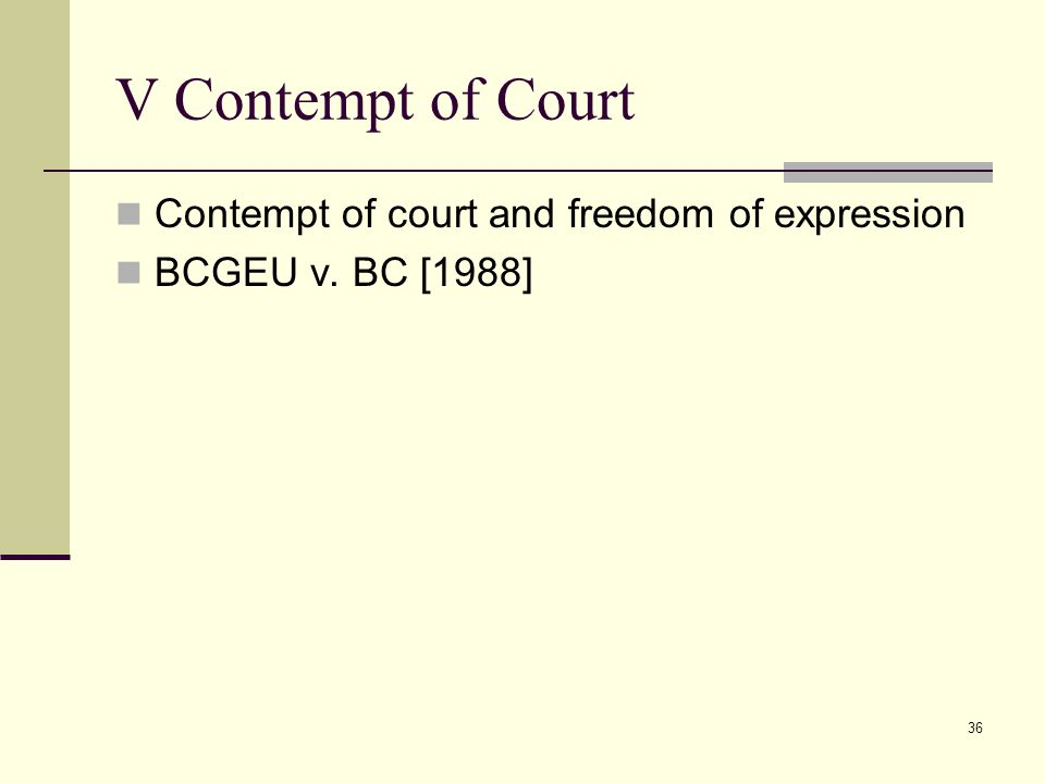 V Contempt of Court Contempt of court and freedom of expression BCGEU v. BC [1988] 36