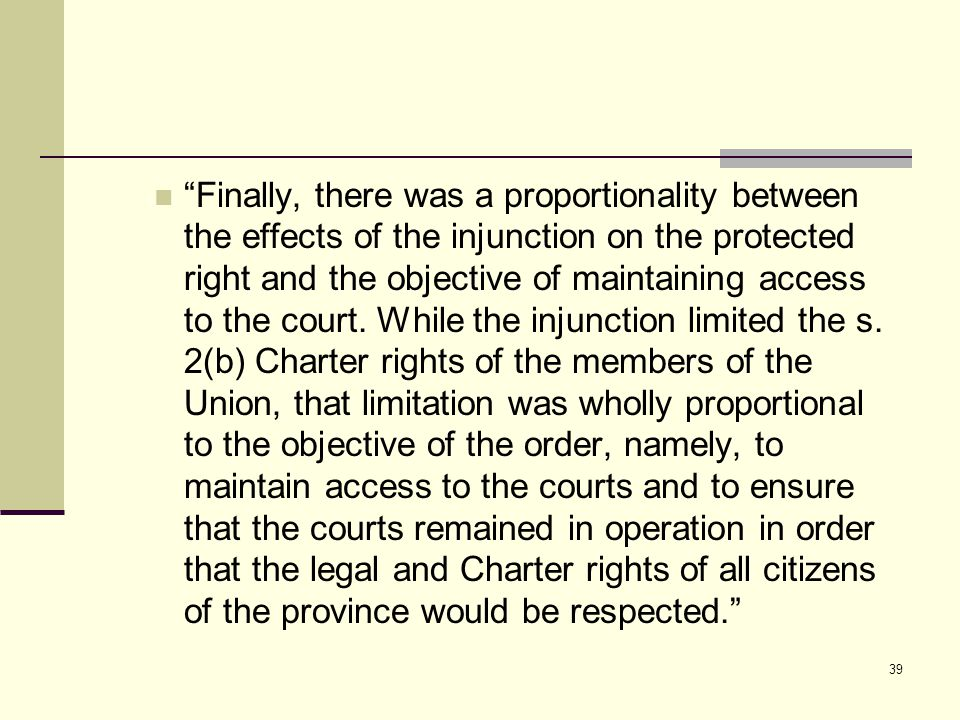 Finally, there was a proportionality between the effects of the injunction on the protected right and the objective of maintaining access to the court.
