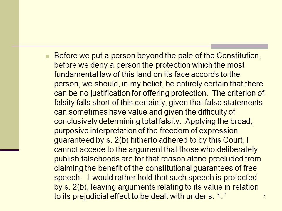 Before we put a person beyond the pale of the Constitution, before we deny a person the protection which the most fundamental law of this land on its face accords to the person, we should, in my belief, be entirely certain that there can be no justification for offering protection.