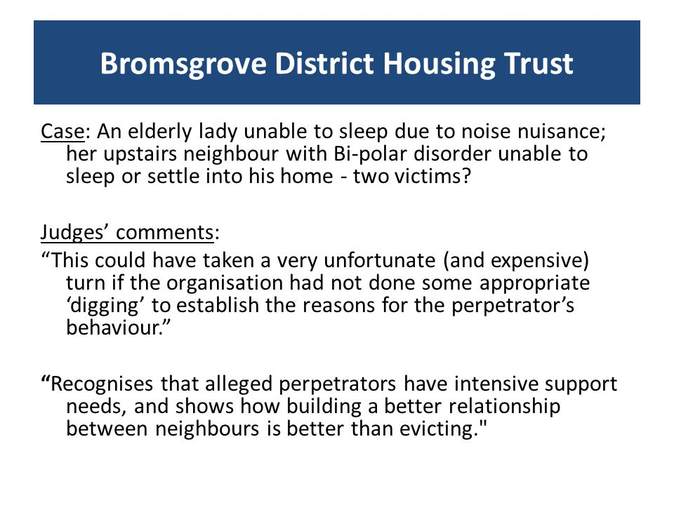 Case: An elderly lady unable to sleep due to noise nuisance; her upstairs neighbour with Bi-polar disorder unable to sleep or settle into his home - two victims.