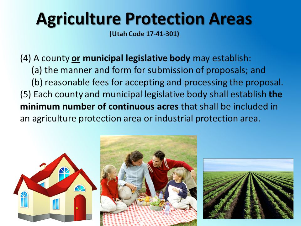 Agriculture Protection Areas (Utah Code ) (4) A county or municipal legislative body may establish: (a) the manner and form for submission of proposals; and (b) reasonable fees for accepting and processing the proposal.