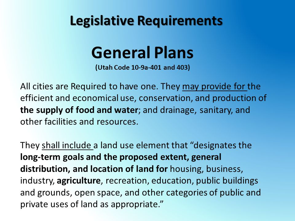 General Plans (Utah Code 10-9a-401 and 403) All cities are Required to have one.