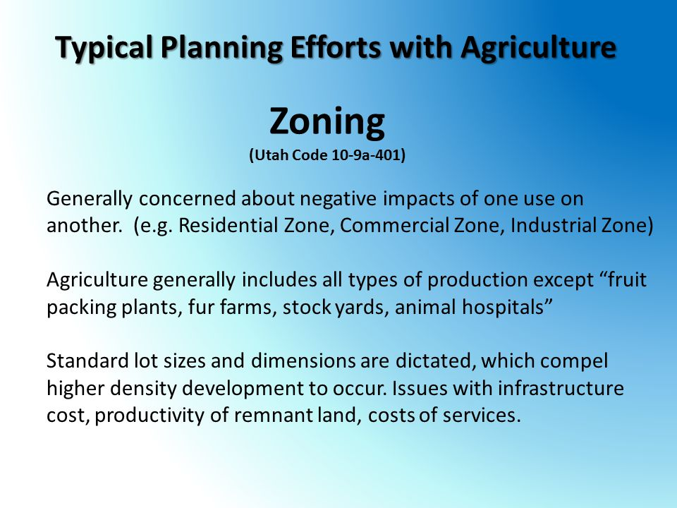 Zoning (Utah Code 10-9a-401) Generally concerned about negative impacts of one use on another.