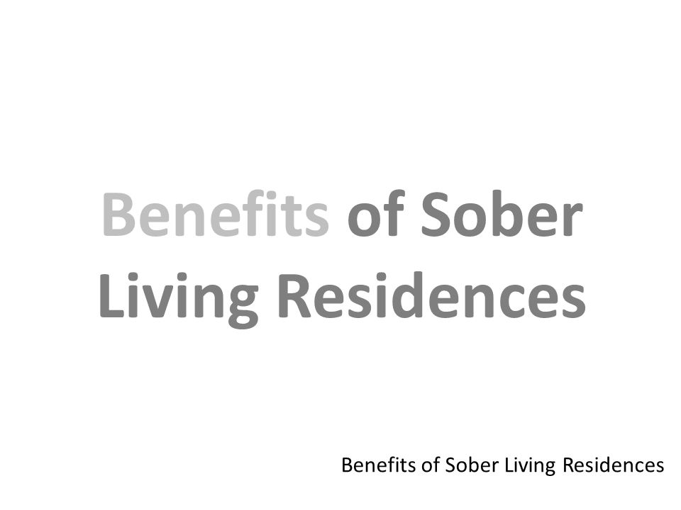 Benefits of Sober Living Residences