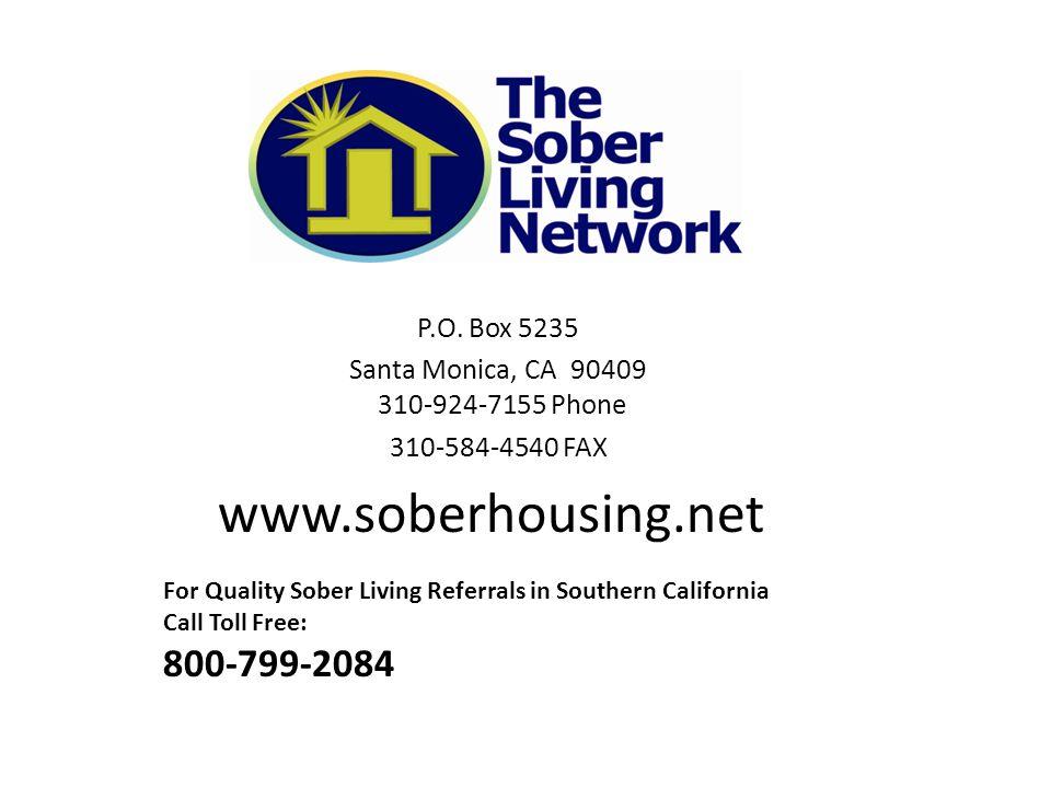 P.O. Box 5235 Santa Monica, CA 90409 310-924-7155 Phone 310-584-4540 FAX www.soberhousing.net For Quality Sober Living Referrals in Southern Californi