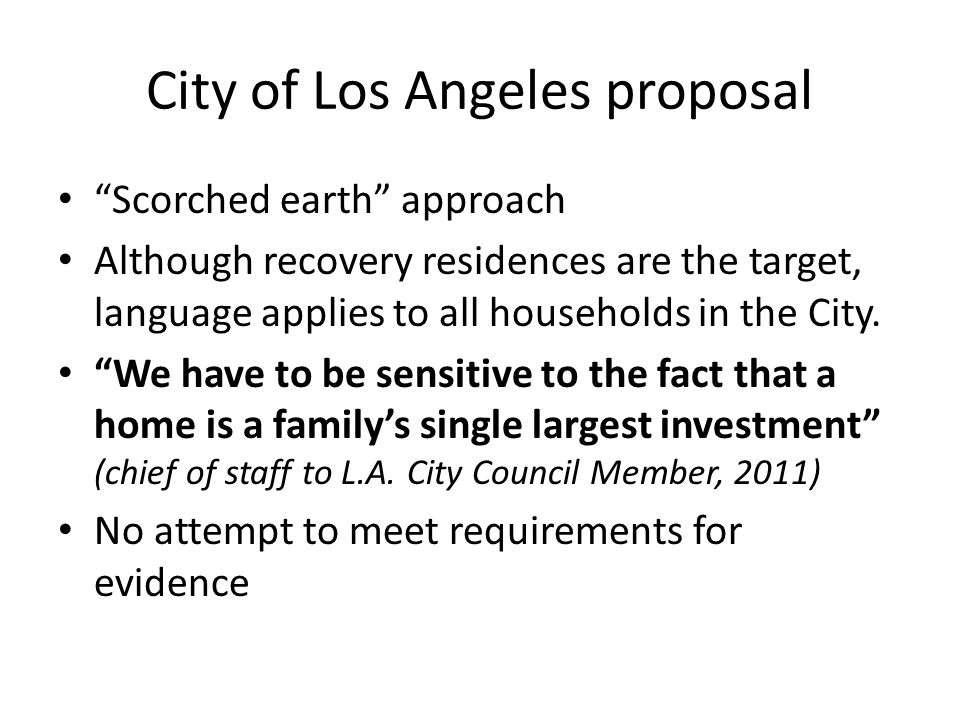 City of Los Angeles proposal Scorched earth approach Although recovery residences are the target, language applies to all households in the City.