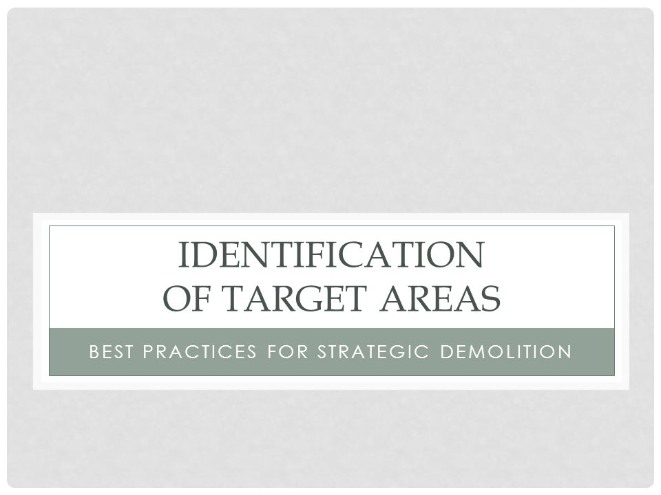 IDENTIFICATION OF TARGET AREAS BEST PRACTICES FOR STRATEGIC DEMOLITION