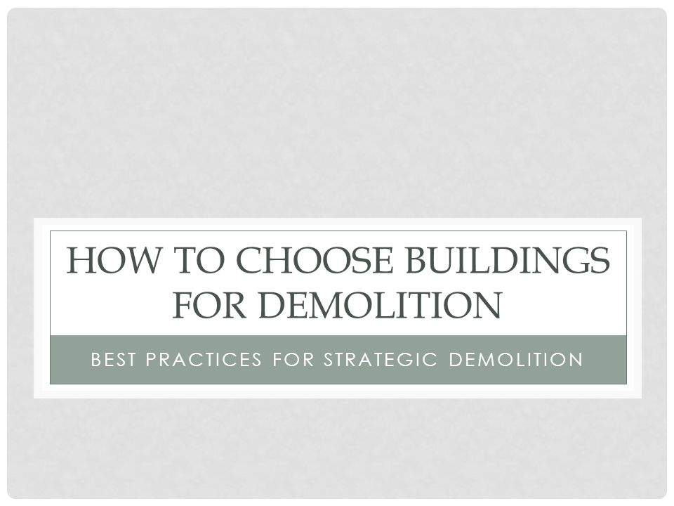 HOW TO CHOOSE BUILDINGS FOR DEMOLITION BEST PRACTICES FOR STRATEGIC DEMOLITION