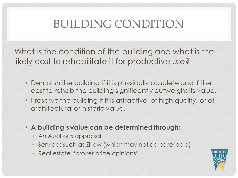 BUILDING CONDITION What is the condition of the building and what is the likely cost to rehabilitate it for productive use.