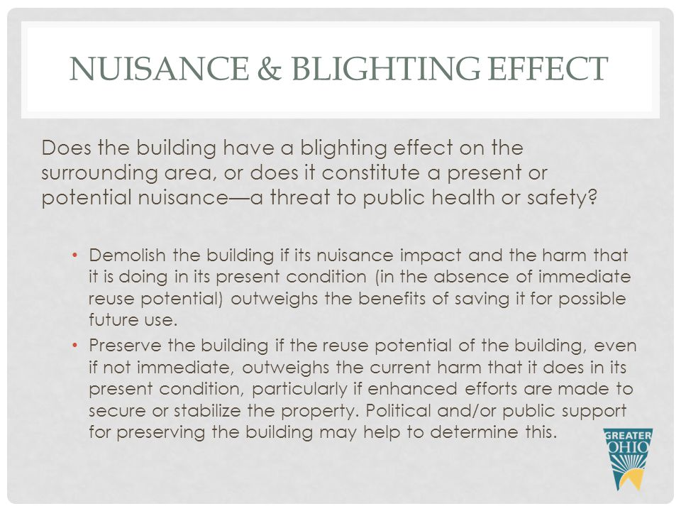 NUISANCE & BLIGHTING EFFECT Does the building have a blighting effect on the surrounding area, or does it constitute a present or potential nuisance—a threat to public health or safety.