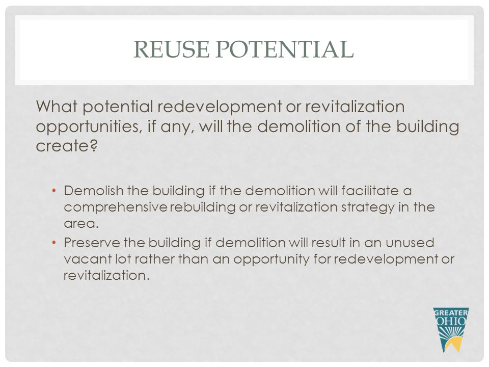 REUSE POTENTIAL What potential redevelopment or revitalization opportunities, if any, will the demolition of the building create.