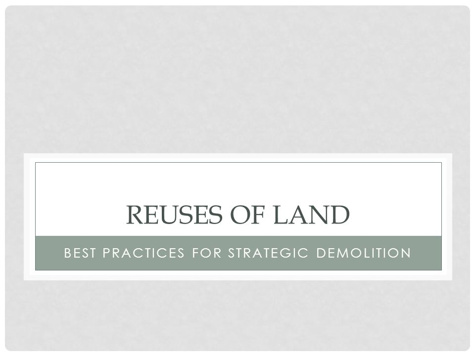 REUSES OF LAND BEST PRACTICES FOR STRATEGIC DEMOLITION