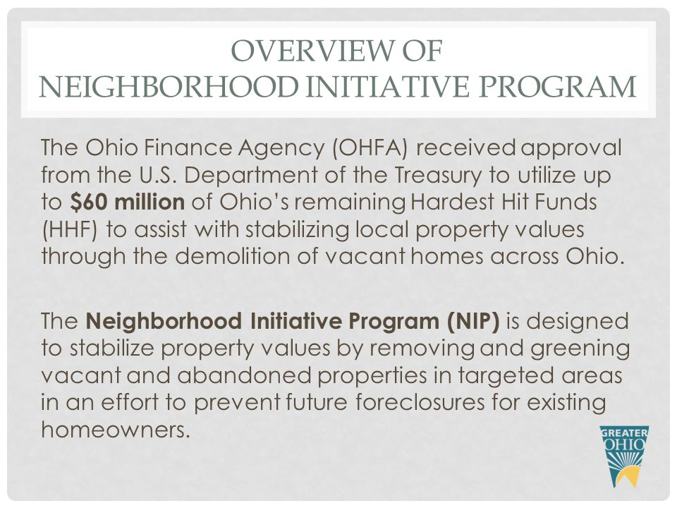 OVERVIEW OF NEIGHBORHOOD INITIATIVE PROGRAM The Ohio Finance Agency (OHFA) received approval from the U.S.