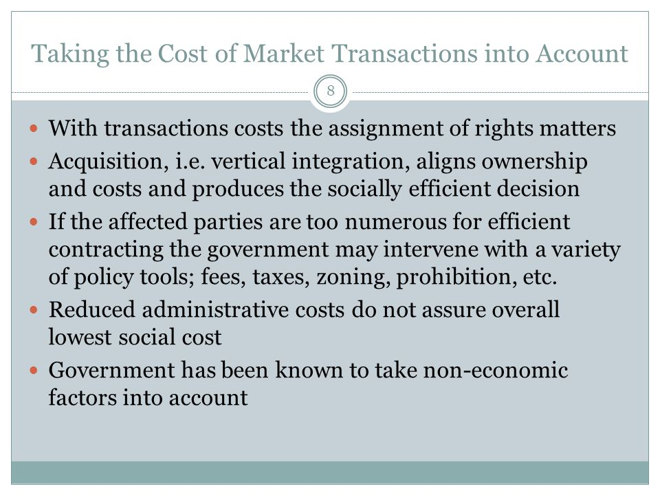 Taking the Cost of Market Transactions into Account 8 With transactions costs the assignment of rights matters Acquisition, i.e.