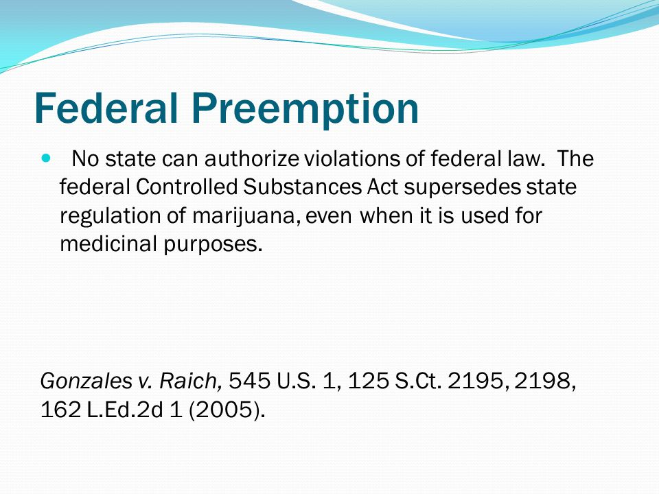 Federal Preemption No state can authorize violations of federal law.
