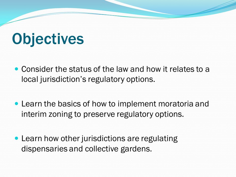 Objectives Consider the status of the law and how it relates to a local jurisdiction's regulatory options.