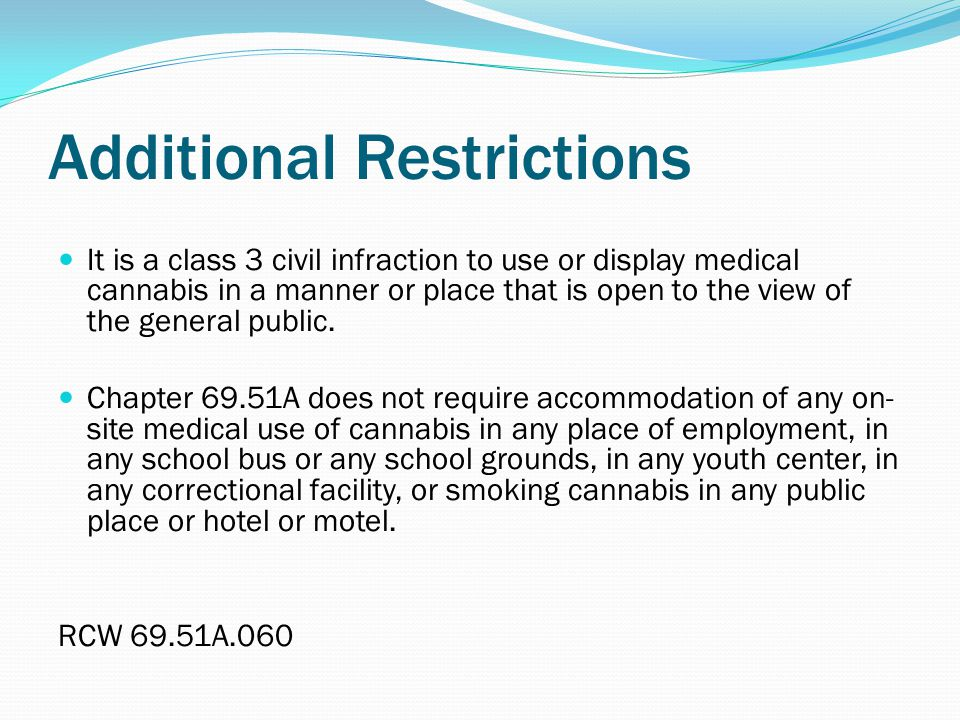 Additional Restrictions It is a class 3 civil infraction to use or display medical cannabis in a manner or place that is open to the view of the general public.