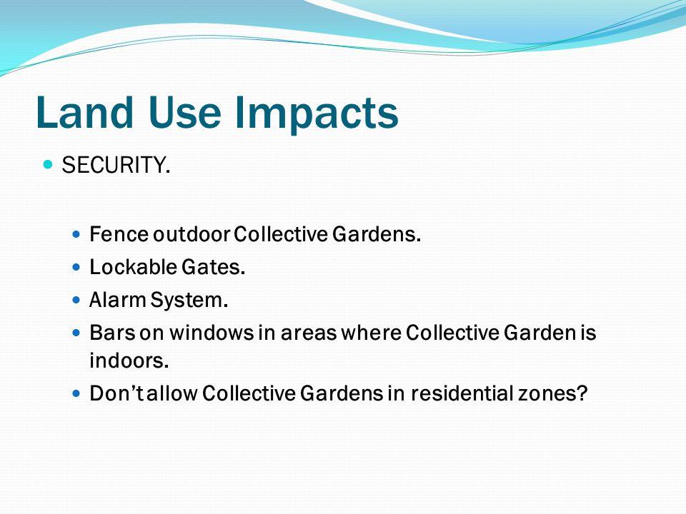 Land Use Impacts SECURITY. Fence outdoor Collective Gardens.