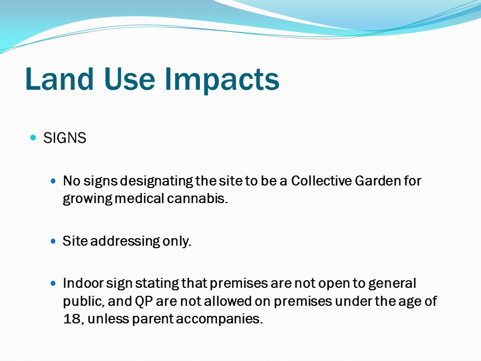 Land Use Impacts SIGNS No signs designating the site to be a Collective Garden for growing medical cannabis.