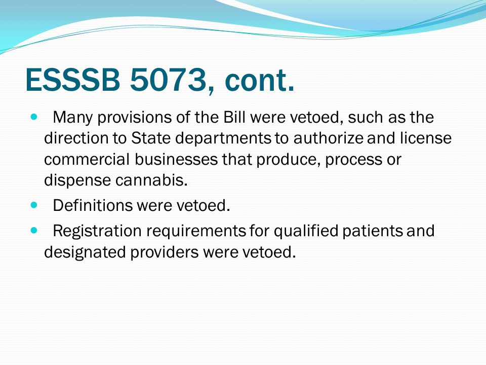 ESSSB 5073, cont. Many provisions of the Bill were vetoed, such as the direction to State departments to authorize and license commercial businesses t