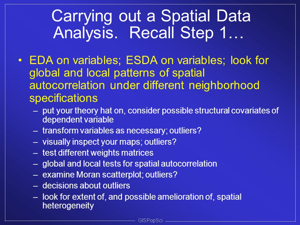 Carrying out a Spatial Data Analysis. Recall Step 1… EDA on variables; ESDA on variables; look for global and local patterns of spatial autocorrelatio