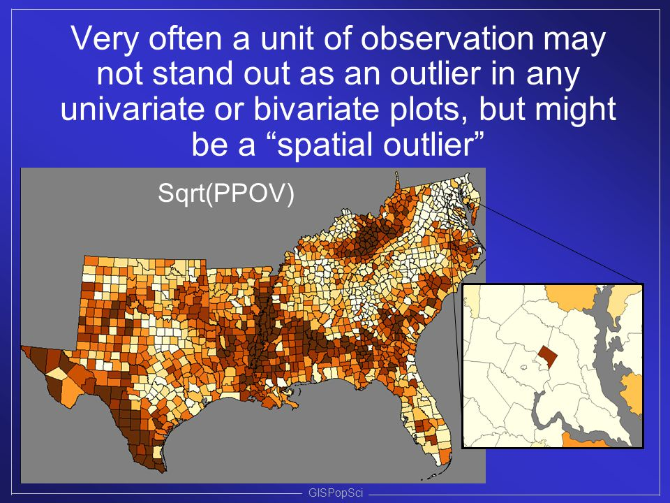 """Very often a unit of observation may not stand out as an outlier in any univariate or bivariate plots, but might be a """"spatial outlier"""" GISPopSci Sqrt"""