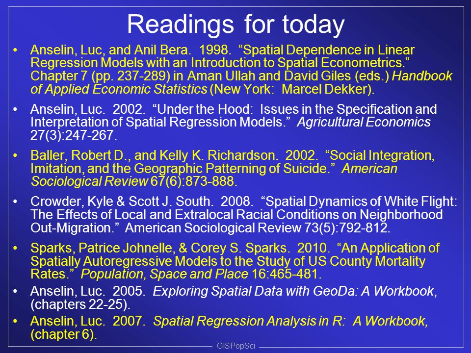"""GISPopSci Readings for today Anselin, Luc, and Anil Bera. 1998. """"Spatial Dependence in Linear Regression Models with an Introduction to Spatial Econom"""