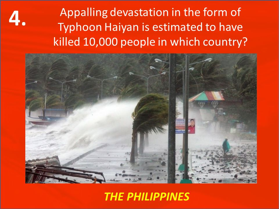 THE PHILIPPINES Appalling devastation in the form of Typhoon Haiyan is estimated to have killed 10,000 people in which country.