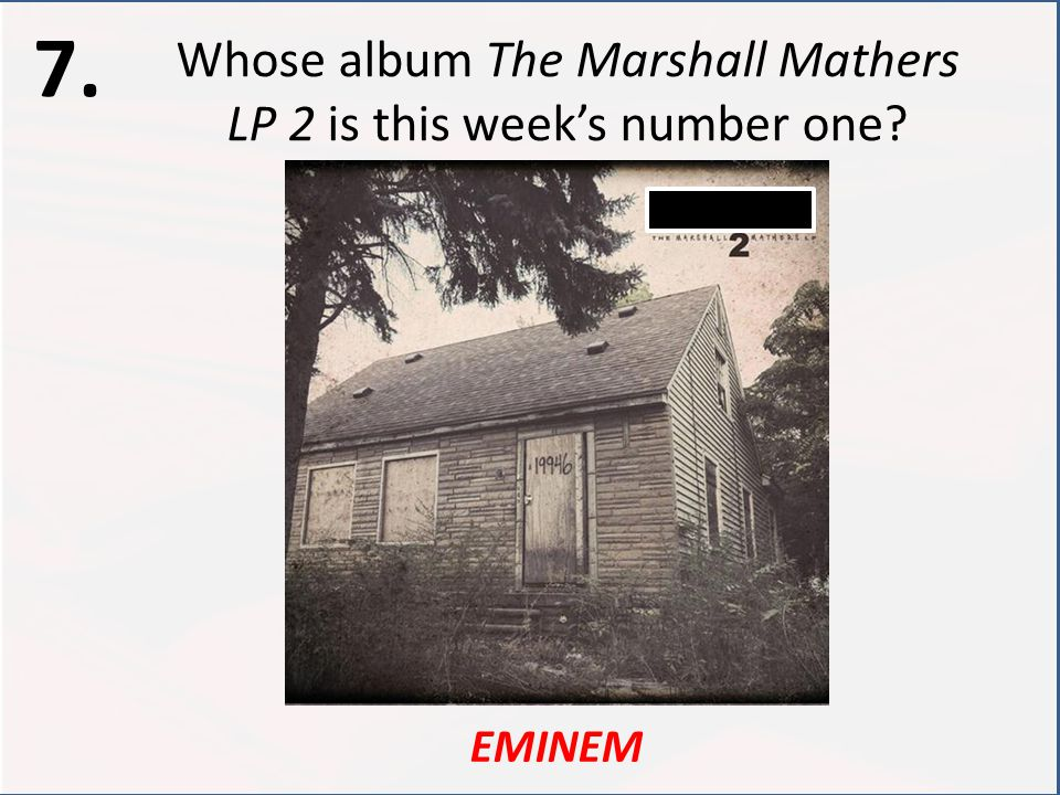 Whose album The Marshall Mathers LP 2 is this week's number one? EMINEM 7.