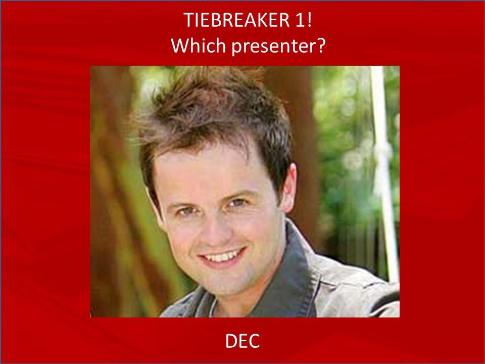 TIEBREAKER 1! Which presenter DEC