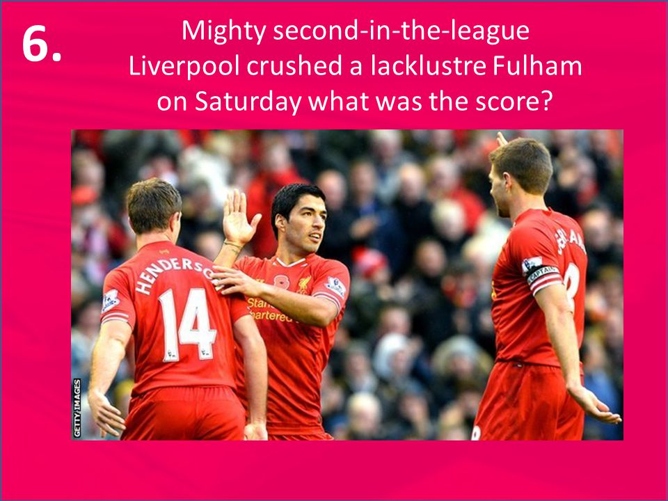 Mighty second-in-the-league Liverpool crushed a lacklustre Fulham on Saturday what was the score.