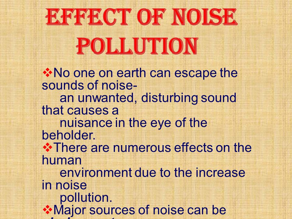  No one on earth can escape the sounds of noise- an unwanted, disturbing sound that causes a nuisance in the eye of the beholder.  There are numerou