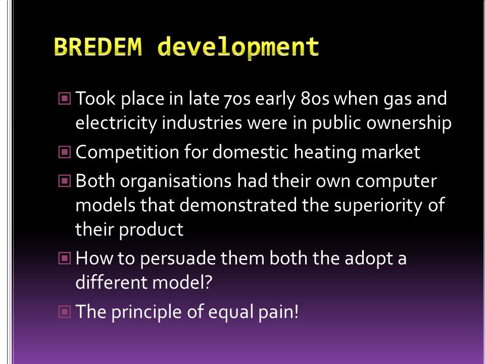 Took place in late 70s early 80s when gas and electricity industries were in public ownership Competition for domestic heating market Both organisations had their own computer models that demonstrated the superiority of their product How to persuade them both the adopt a different model.