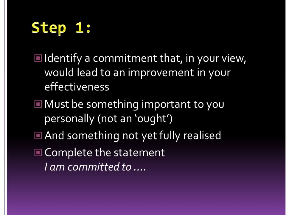 Identify a commitment that, in your view, would lead to an improvement in your effectiveness Must be something important to you personally (not an 'ou