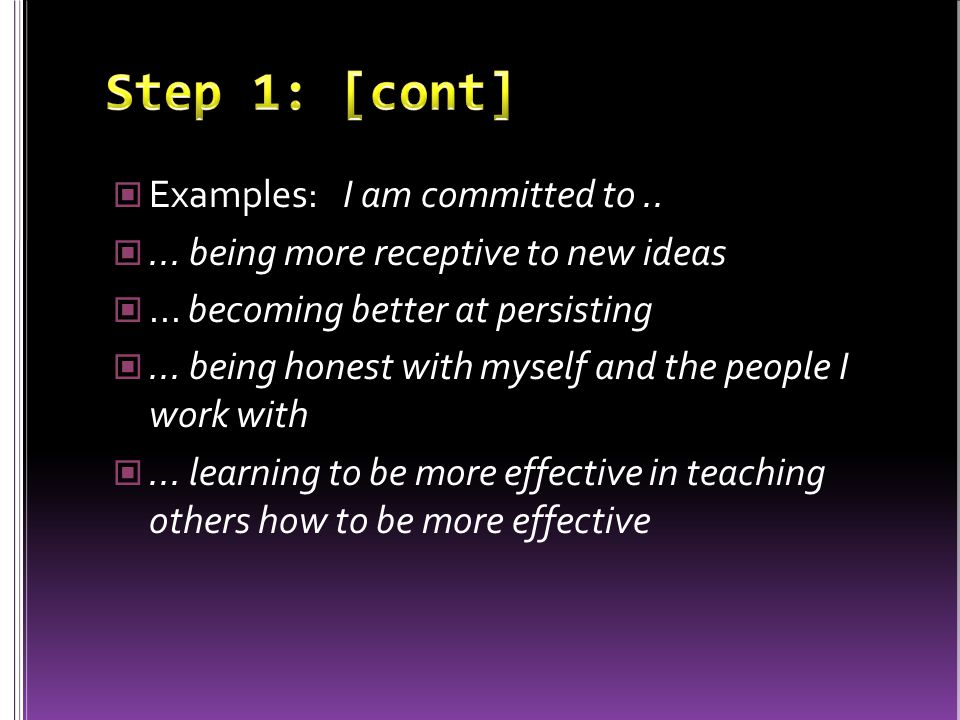 Examples: I am committed to..... being more receptive to new ideas...