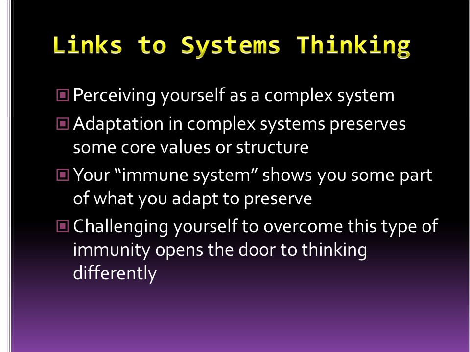 "Perceiving yourself as a complex system Adaptation in complex systems preserves some core values or structure Your ""immune system"" shows you some part"