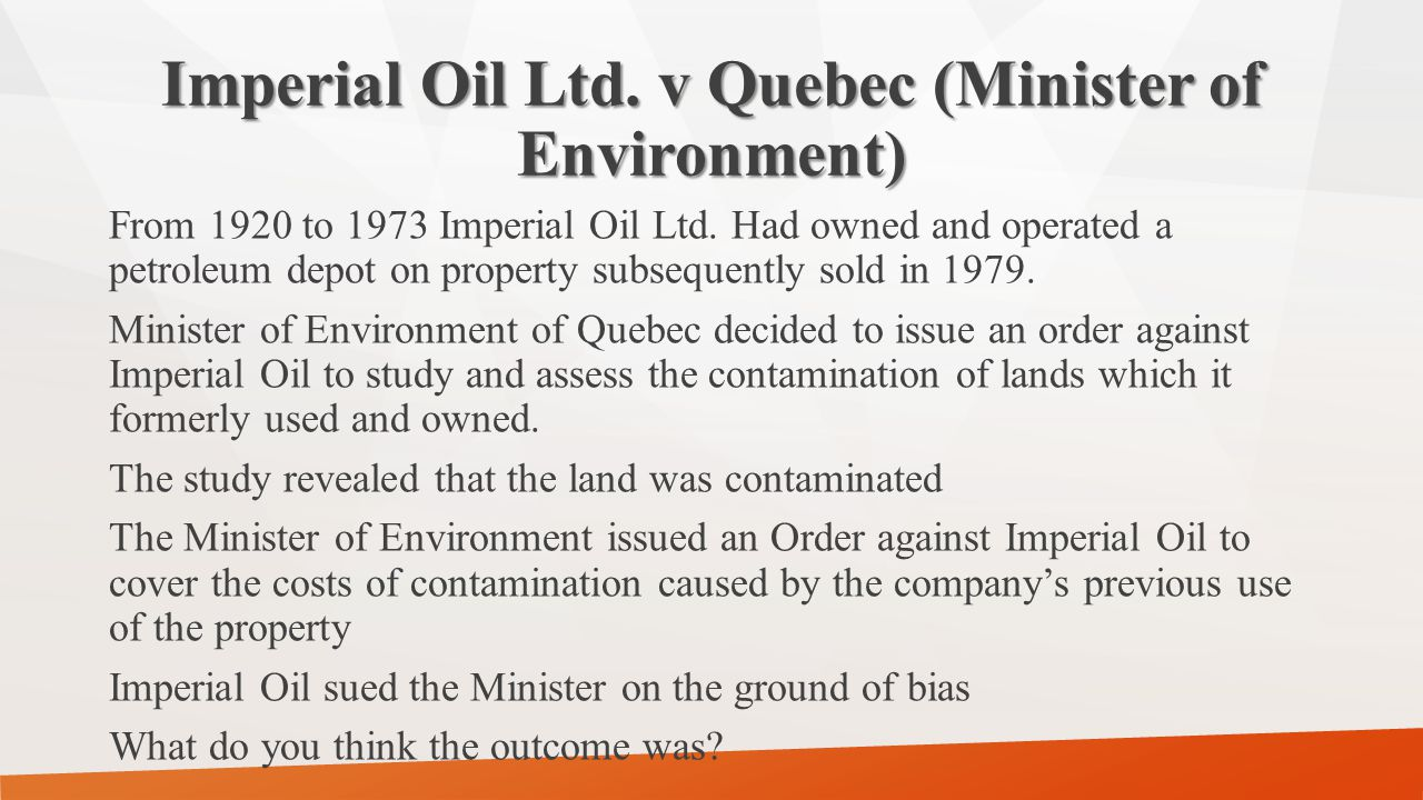 Imperial Oil Ltd. v Quebec (Minister of Environment) From 1920 to 1973 Imperial Oil Ltd.