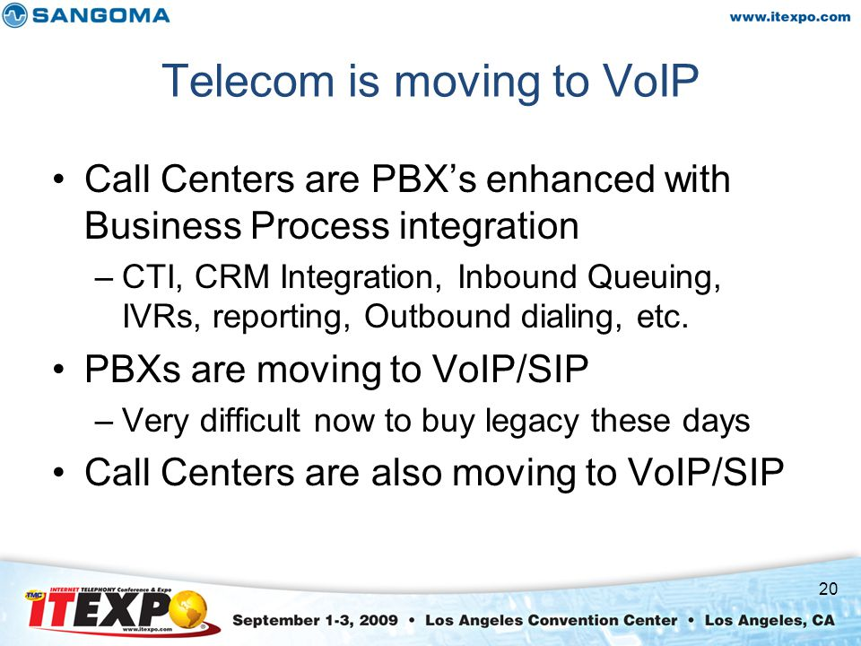 Telecom is moving to VoIP Call Centers are PBX's enhanced with Business Process integration –CTI, CRM Integration, Inbound Queuing, IVRs, reporting, Outbound dialing, etc.