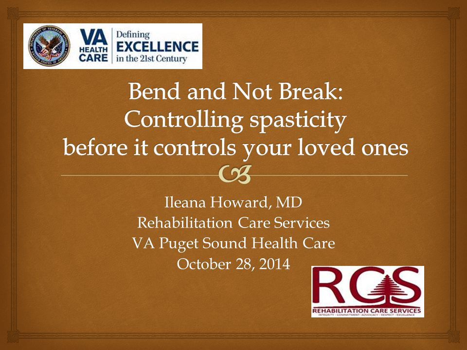 Ileana Howard, MD Rehabilitation Care Services VA Puget Sound Health Care October 28, 2014