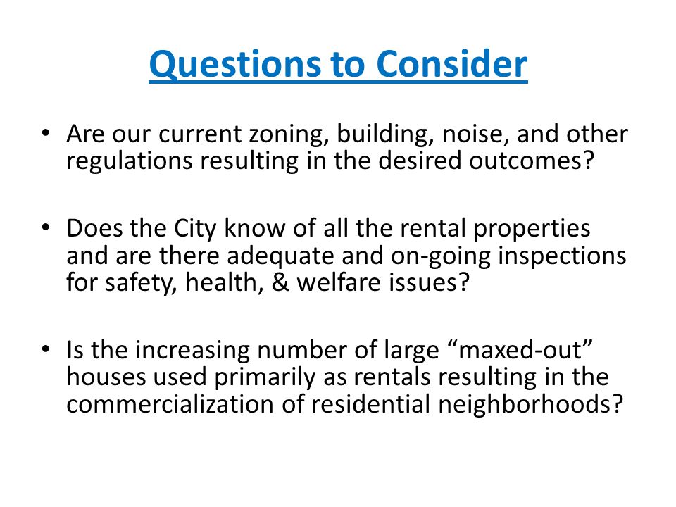 Questions to Consider Are our current zoning, building, noise, and other regulations resulting in the desired outcomes.